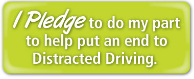 I plege to do my part to help put an end to distracted driving
